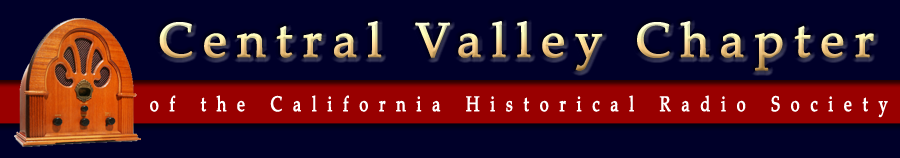 Central Valley Chapter of the California Historical Radio Society - Antique Radios